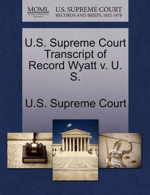 U.S. Supreme Court Transcript of Record Wyatt V. U. S.