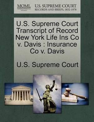 U.S. Supreme Court Transcript of Record New York Life Ins Co V. Davis: Insurance Co V. Davis