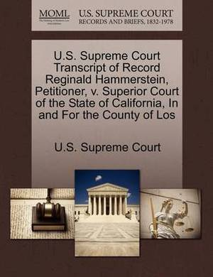 U.S. Supreme Court Transcript of Record Reginald Hammerstein, Petitioner, V. Superior Court of the State of California, in and for the County of Los