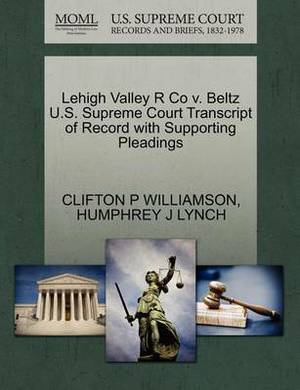 Lehigh Valley R Co V. Beltz U.S. Supreme Court Transcript of Record with Supporting Pleadings