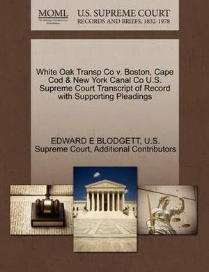 White Oak Transp Co V. Boston, Cape Cod & New York Canal Co U.S. Supreme Court Transcript of Record with Supporting Pleadings