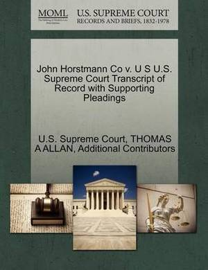 John Horstmann Co V. U S U.S. Supreme Court Transcript of Record with Supporting Pleadings