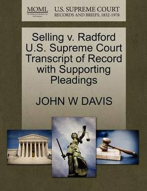 Selling V. Radford U.S. Supreme Court Transcript of Record with Supporting Pleadings