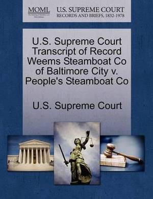 U.S. Supreme Court Transcript of Record Weems Steamboat Co of Baltimore City V. People's Steamboat Co