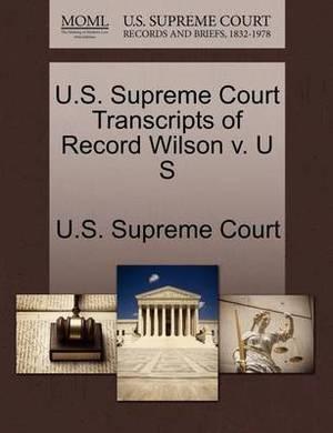 U.S. Supreme Court Transcripts of Record Wilson V. U S