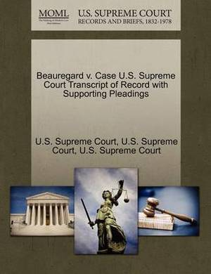 Beauregard V. Case U.S. Supreme Court Transcript of Record with Supporting Pleadings