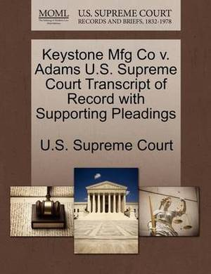 Keystone Mfg Co V. Adams U.S. Supreme Court Transcript of Record with Supporting Pleadings