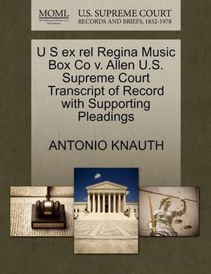U S Ex Rel Regina Music Box Co V. Allen U.S. Supreme Court Transcript of Record with Supporting Pleadings