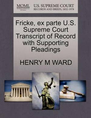 Fricke, Ex Parte U.S. Supreme Court Transcript of Record with Supporting Pleadings