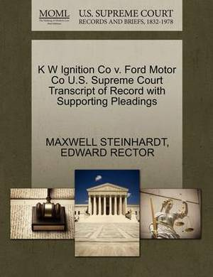 K W Ignition Co V. Ford Motor Co U.S. Supreme Court Transcript of Record with Supporting Pleadings