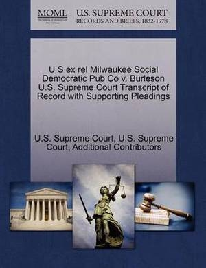 U S Ex Rel Milwaukee Social Democratic Pub Co V. Burleson U.S. Supreme Court Transcript of Record with Supporting Pleadings