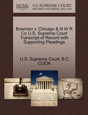 Bowman V. Chicago & N W R Co U.S. Supreme Court Transcript of Record with Supporting Pleadings