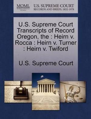The U.S. Supreme Court Transcripts of Record Oregon: Heirn V. Rocca: Heirn V. Turner: Heirn V. Twiford