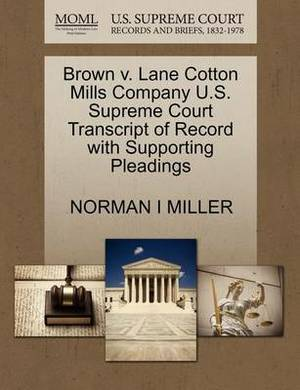 Brown V. Lane Cotton Mills Company U.S. Supreme Court Transcript of Record with Supporting Pleadings