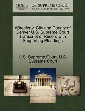 Wheeler V. City and County of Denver U.S. Supreme Court Transcript of Record with Supporting Pleadings