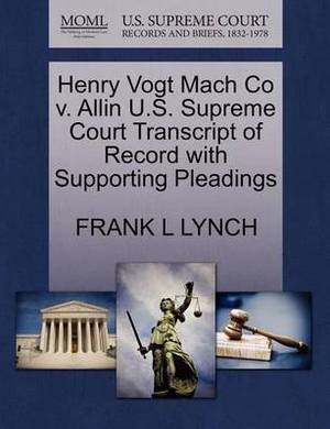 Henry Vogt Mach Co V. Allin U.S. Supreme Court Transcript of Record with Supporting Pleadings