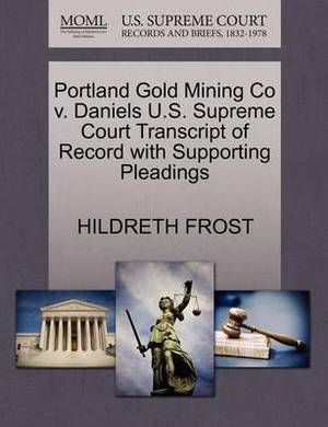 Portland Gold Mining Co V. Daniels U.S. Supreme Court Transcript of Record with Supporting Pleadings