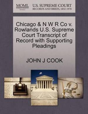Chicago & N W R Co V. Rowlands U.S. Supreme Court Transcript of Record with Supporting Pleadings