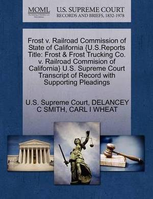 Frost V. Railroad Commission of State of California {U.S.Reports Title: Frost & Frost Trucking Co. V. Railroad Commision of California} U.S. Supreme Court Transcript of Record with Supporting Pleadings