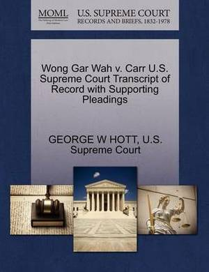 Wong Gar Wah V. Carr U.S. Supreme Court Transcript of Record with Supporting Pleadings