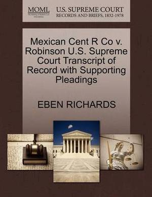 Mexican Cent R Co V. Robinson U.S. Supreme Court Transcript of Record with Supporting Pleadings
