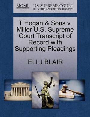 T Hogan & Sons V. Miller U.S. Supreme Court Transcript of Record with Supporting Pleadings
