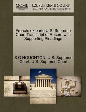 French, Ex Parte U.S. Supreme Court Transcript of Record with Supporting Pleadings
