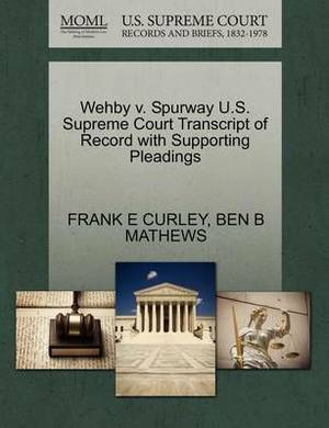 Wehby V. Spurway U.S. Supreme Court Transcript of Record with Supporting Pleadings