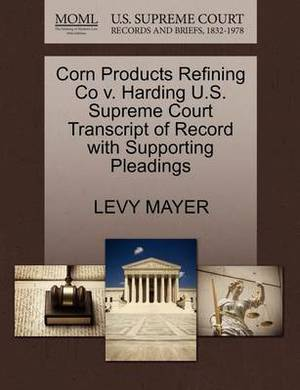 Corn Products Refining Co V. Harding U.S. Supreme Court Transcript of Record with Supporting Pleadings