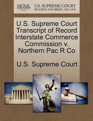 U.S. Supreme Court Transcript of Record Interstate Commerce Commission V. Northern Pac R Co
