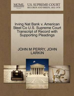 Irving Nat Bank V. American Steel Co U.S. Supreme Court Transcript of Record with Supporting Pleadings