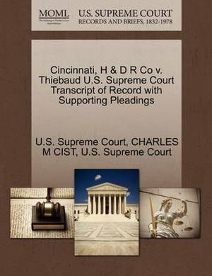 Cincinnati, H & D R Co V. Thiebaud U.S. Supreme Court Transcript of Record with Supporting Pleadings