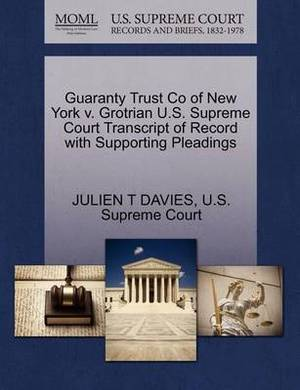 Guaranty Trust Co of New York V. Grotrian U.S. Supreme Court Transcript of Record with Supporting Pleadings