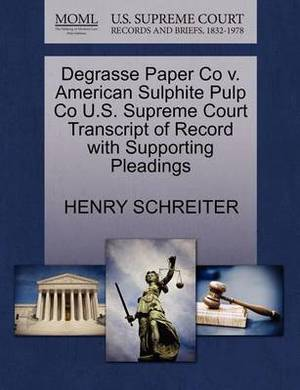 Degrasse Paper Co V. American Sulphite Pulp Co U.S. Supreme Court Transcript of Record with Supporting Pleadings