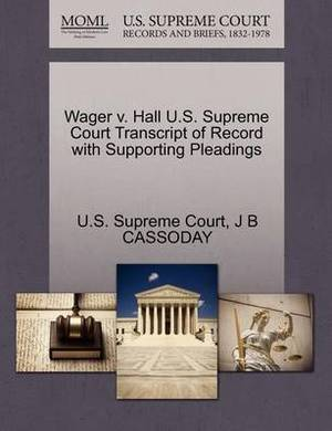 Wager V. Hall U.S. Supreme Court Transcript of Record with Supporting Pleadings