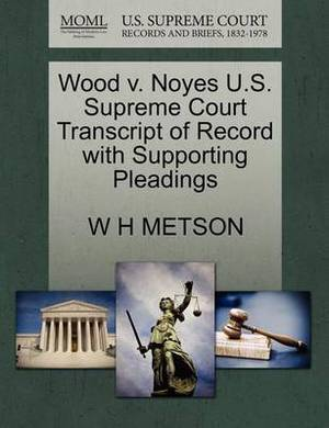 Wood V. Noyes U.S. Supreme Court Transcript of Record with Supporting Pleadings