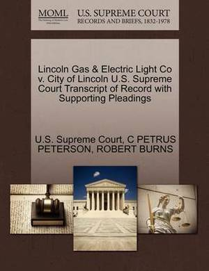 Lincoln Gas & Electric Light Co V. City of Lincoln U.S. Supreme Court Transcript of Record with Supporting Pleadings