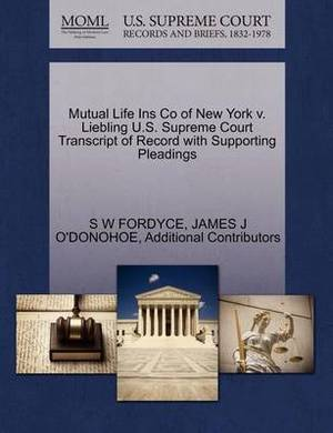 Mutual Life Ins Co of New York V. Liebling U.S. Supreme Court Transcript of Record with Supporting Pleadings