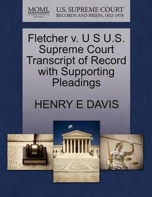Fletcher V. U S U.S. Supreme Court Transcript of Record with Supporting Pleadings