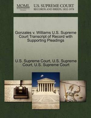 Gonzales V. Williams U.S. Supreme Court Transcript of Record with Supporting Pleadings