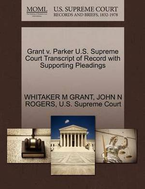 Grant V. Parker U.S. Supreme Court Transcript of Record with Supporting Pleadings
