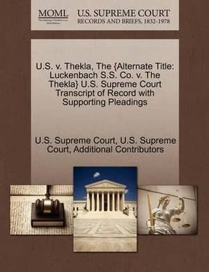 U.S. V. Thekla, the {Alternate Title: Luckenbach S.S. Co. V. the Thekla} U.S. Supreme Court Transcript of Record with Supporting Pleadings