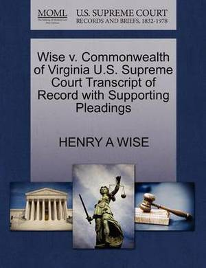 Wise V. Commonwealth of Virginia U.S. Supreme Court Transcript of Record with Supporting Pleadings