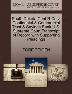 South Dakota Cent R Co V. Continental & Commercial Trust & Savings Bank U.S. Supreme Court Transcript of Record with Supporting Pleadings