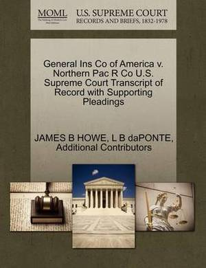 General Ins Co of America V. Northern Pac R Co U.S. Supreme Court Transcript of Record with Supporting Pleadings
