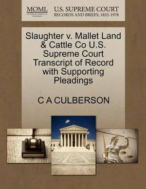 Slaughter V. Mallet Land & Cattle Co U.S. Supreme Court Transcript of Record with Supporting Pleadings