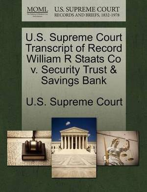 U.S. Supreme Court Transcript of Record William R Staats Co V. Security Trust & Savings Bank