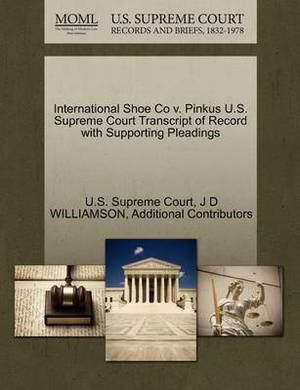 International Shoe Co V. Pinkus U.S. Supreme Court Transcript of Record with Supporting Pleadings
