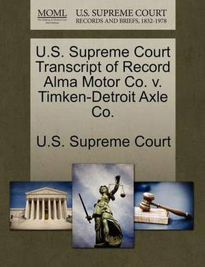 U.S. Supreme Court Transcript of Record Alma Motor Co. V. Timken-Detroit Axle Co.