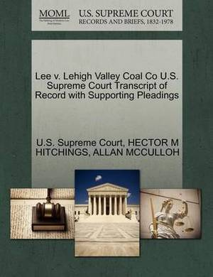 Lee V. Lehigh Valley Coal Co U.S. Supreme Court Transcript of Record with Supporting Pleadings
